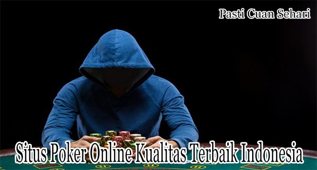 Situs Poker Online Kualitas Terbaik Indonesia Untuk Dimainkan