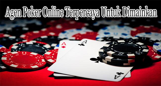 Agen Poker Online Terpercaya Untuk Bisa Dimainkan