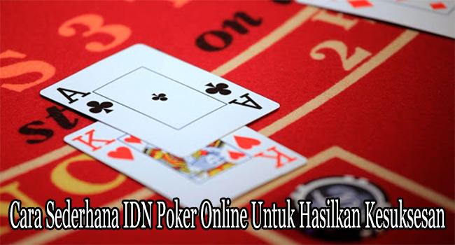 Cara Sederhana IDN Poker Online Untuk Hasilkan Kesuksesan