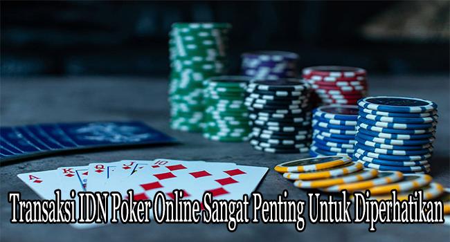 Transaksi IDN Poker Online Sangat Penting Untuk Diperhatikan